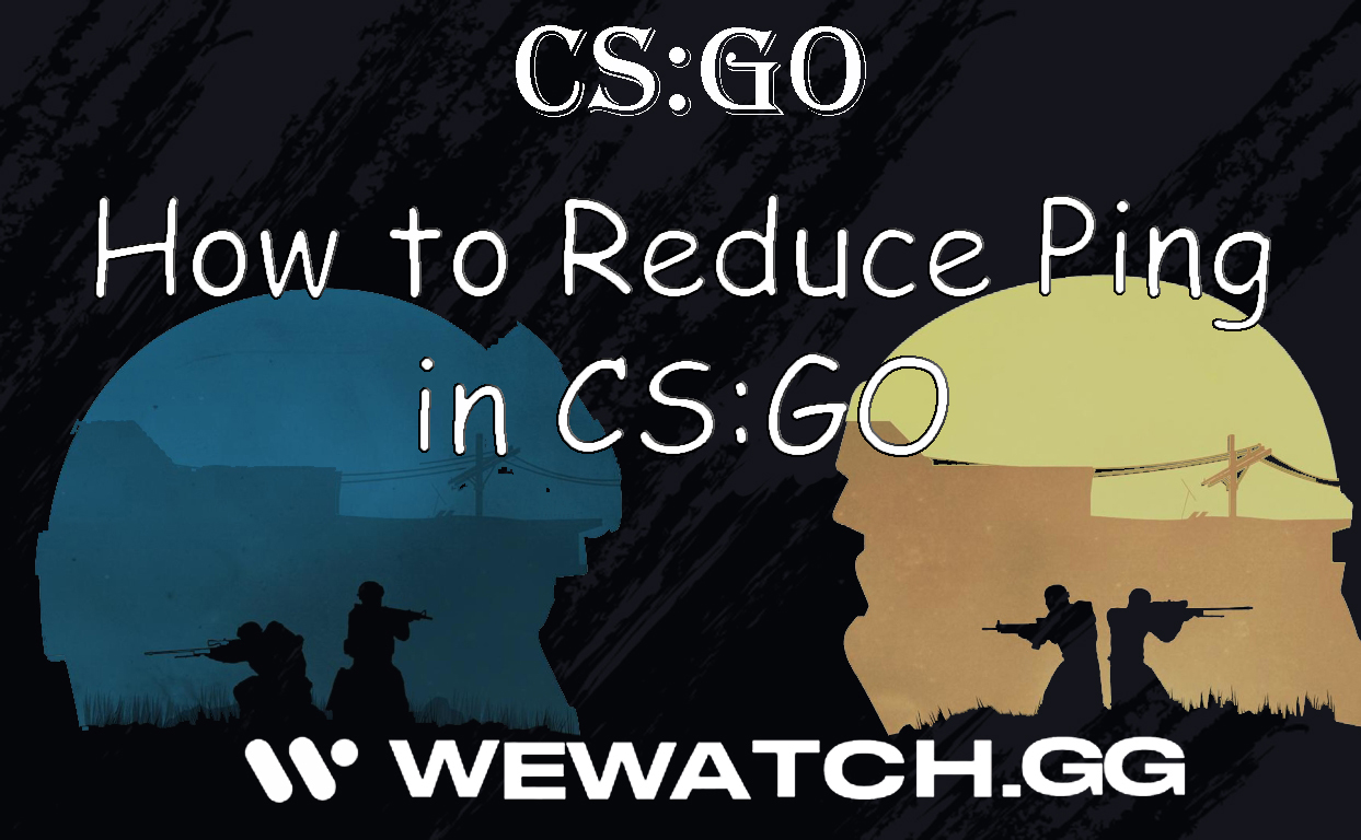 How to Reduce Ping in CS:GO – 10 Ways to Improve Connection
