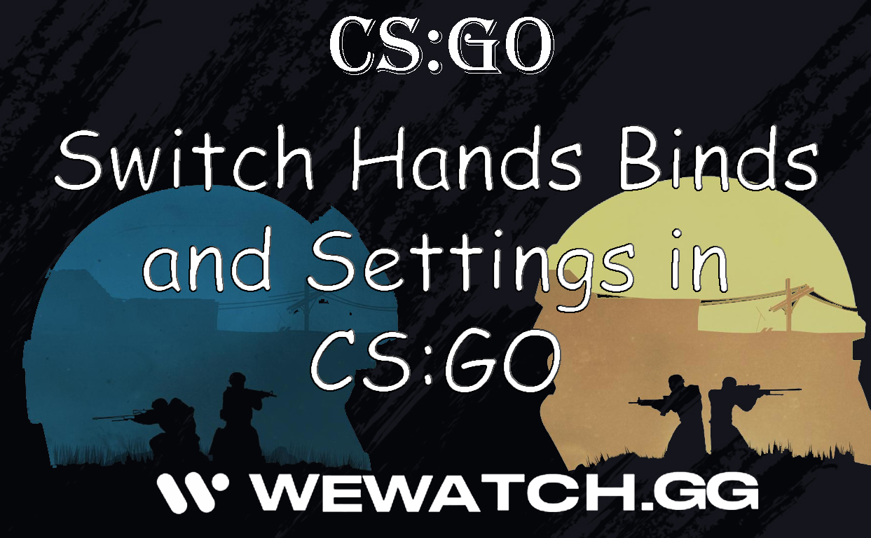 Switch Hands Binds and Settings in CS:GO