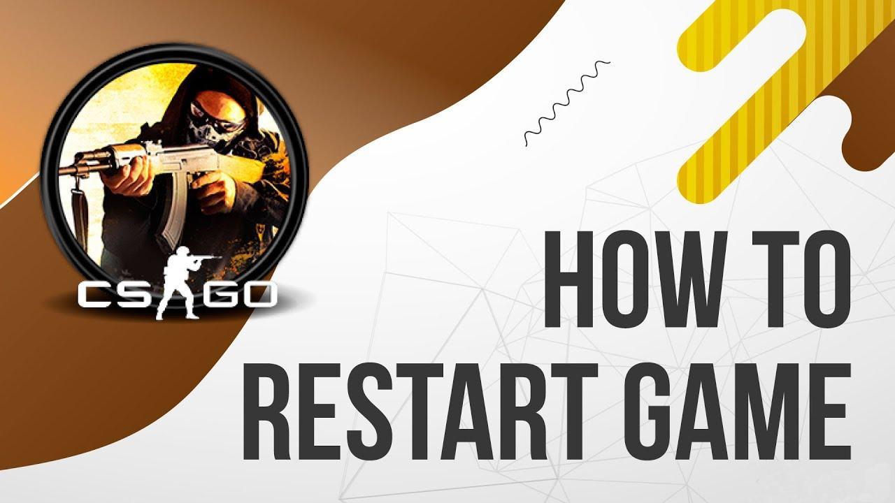 How to do restart in CS:GO?